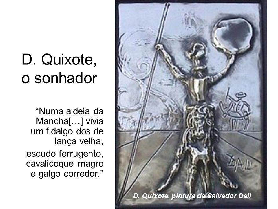 D. Quixote, o sonhador Numa aldeia da Mancha[…] vivia um fidalgo dos de lança velha, escudo ferrugento, cavalicoque magro e galgo corredor.